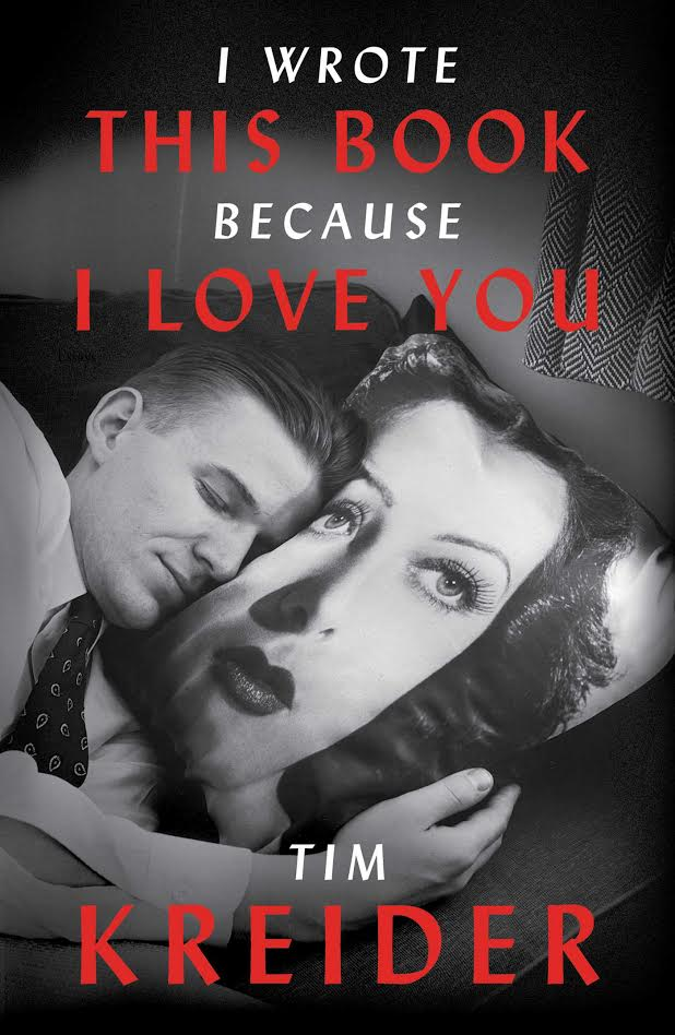 I Wrote This Book Because I Love You - by Tim Kreider